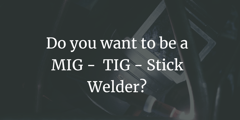 What kind of welder would you like to be?